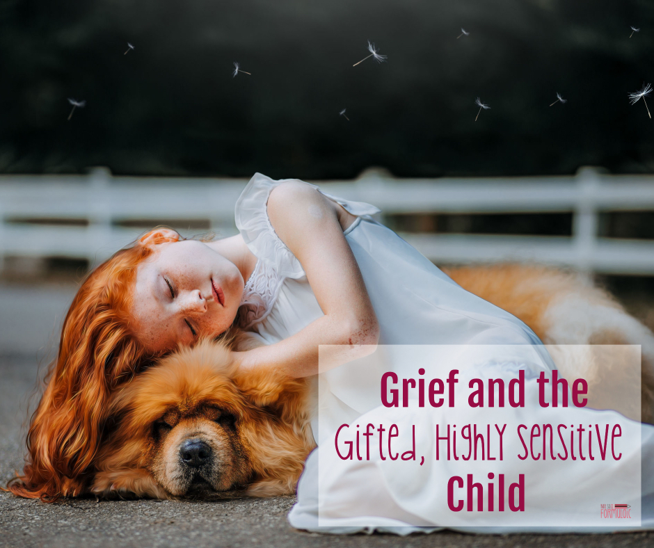 Grief and the Gifted, Highly Sensitive Child