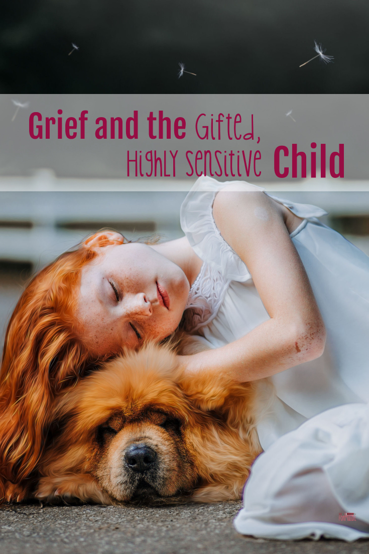 Parenting a gifted, highly sensitive child is a challenge under the best of circumstances. After the loss of a pet or a loved one, our role becomes even more difficult.