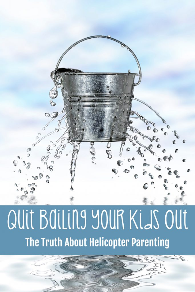 Quit Bailing Your Kid Out: the Truth About Helicopter Parenting