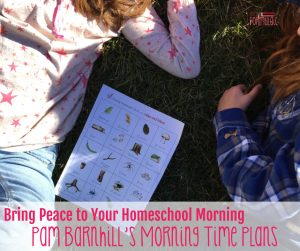 How to Bring Peace to Your Homeschool Morning: Pam Barnhill's Morning Time Plans
