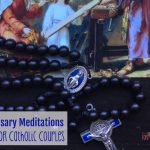 Catholic Marriages Need the Rosary: Rosary Meditations for Catholic Couples