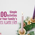 100 Simple Activities for Your Family's Best Advent Ever