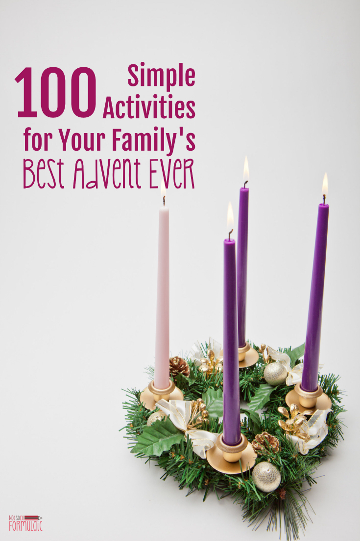 Advent doesn't have to be stressful, nor must it be complex. Here are 100 simple activities for your family's best Advent ever, from traditions, prayers, and devotions to music, books, movies, and crafts.