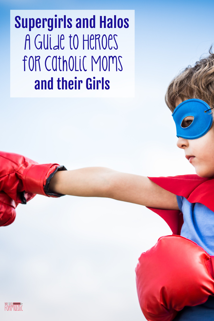 Looking for a Catholic role model? A saint or super hero to be your guide? Look no further than Supergirls and Halos: Maria Moreno Johnson's guide to heroism for Catholic moms and their girls