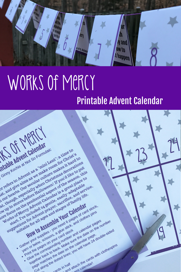 Try this Works of Mercy Printable Advent Calendar, with 24 gentle, easily-adaptable suggestions for Advent prayer, sacrifice, and service, suitable for all ages and stages of family life.