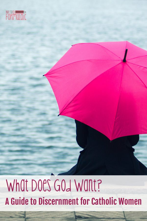 What Does God Want? A Guide to Discernment for Catholic Women