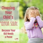 Choosing Your Child's Patron Saint (Because Your Kid Needs a Posse)