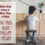 When Picky Eating is More than a Phase: The Truth About Problem Feeding