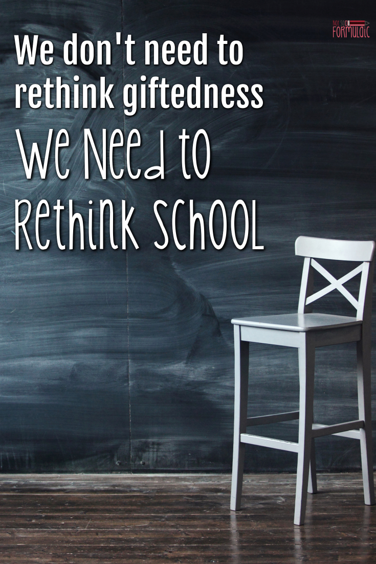 "The word ""gifted"" gets a bad rap as a label, one often perceived to hold back our kids. But it's not the idea of giftedness that needs our attention. We need to rethink school instead."