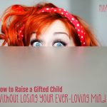 How to Raise a Gifted Child Without Losing Your Ever-Loving Mind