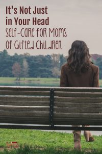 It's Not Just In Your Head: Self-Care for Moms of Gifted Children