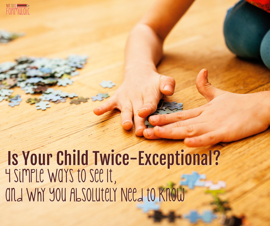 Is Your Child Twice Exceptional? 4 Simple Ways to See It, and Why You Absolutely Need to Know