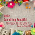 Make Something Beautiful: Creative Crafting for Kids (Screen-Free Week 2018)