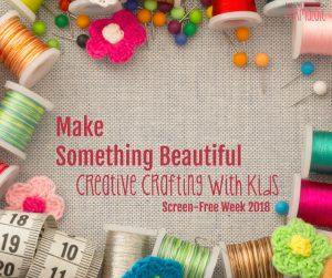 Make Something Beautiful: Creative Crafting for Kids (Screen-Free Week 2018)