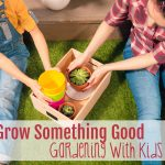 Grow Something Good: An Introduction to Gardening with Kids (Screen-Free Week 2018)