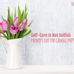 Self-Care is Not Selfish, Mama. Not At All.