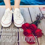 Don't You Dare Give Up When God Says No (The Incredible Blessing of Unanswered Novenas)