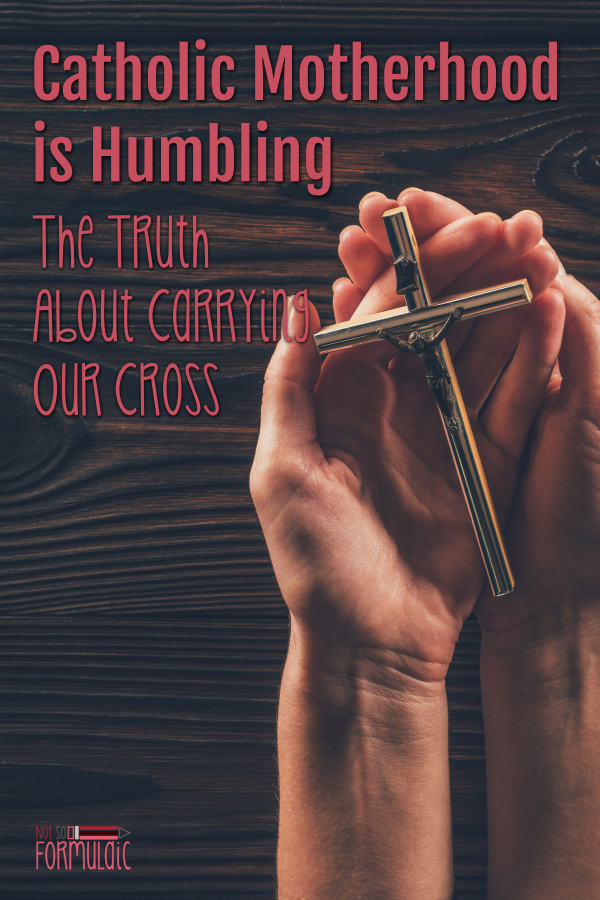 Picking up our cross isn't easy. It's beautiful, but it requires death to self. Author Colleen Duggan shares her own struggles with the humbling nature of #CatholicMotherhood. #catholicmom #domesticchurch