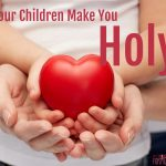 Your Children Might Make You Crazy, But They Make You Holy, Too (Catholic Motherhood is Sanctifying)