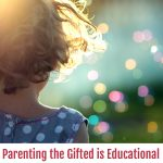 Parenting the Gifted is Educational, And I Don't Mean for the Kids